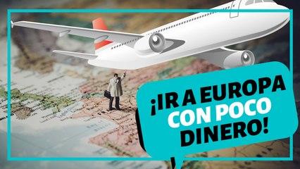 ¿Cómo viajar a Europa sin gastar mucho dinero?