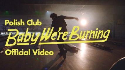 Polish Club - Baby We're Burning
