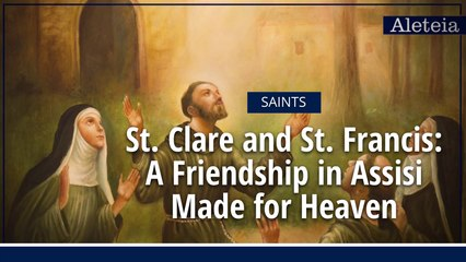 St. Clare and St. Francis: A Friendship in Assisi Made for Heaven