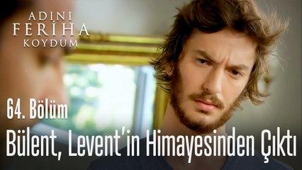 Bülent, Levent'in himayesinden çıktı - Adını Feriha Koydum 64. Bölüm