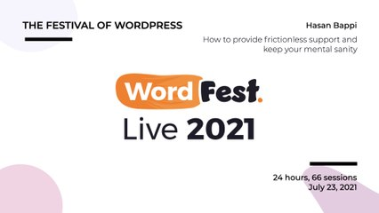 WordFest Live - Hasan Bappi - How to provide frictionless support and keep your mental sanity