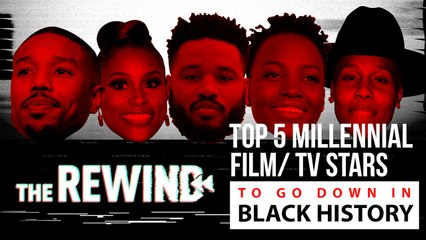 MELENNIAL FILM & TV STARS SURE TO BECOME A PART OF BLACK HISTORY  The Rewind Ep 31