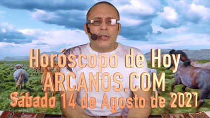 HOROSCOPO DE HOY de ARCANOS.COM - Sábado 14 de Agosto de 2021