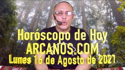 HOROSCOPO DE HOY de ARCANOS.COM - Lunes 16 de Agosto de 2021