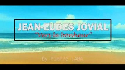 Jean- Eudes JOVIAL - Vers Le Bonheur