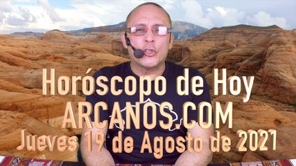 HOROSCOPO DE HOY de ARCANOS.COM - Jueves 19 de Agosto de 2021 (L)