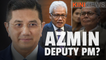 #KiniNews: Azmin Ali set to become DPM, sources reveal