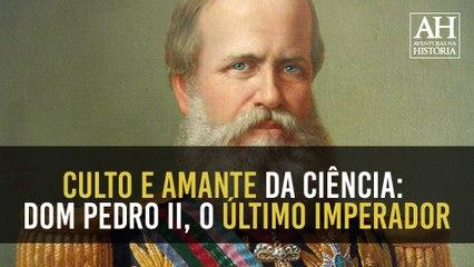 CULTO E AMANTE DA CIÊNCIA: DOM PEDRO II, O ÚLTIMO IMPERADOR