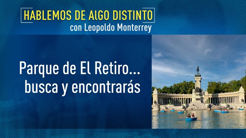 Hablemos de algo distinto: Parque El Retiro ... Buscar y Encontrar con Leopoldo Monterrey