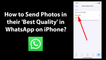 How to Send Photos in their 'Best Quality' in WhatsApp on iPhone?