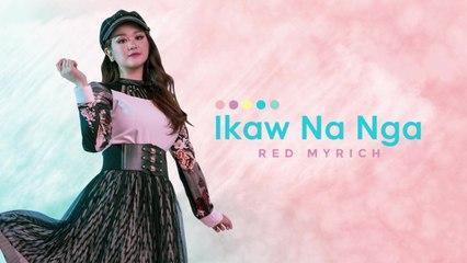 Red Myrich - Ikaw Na Nga [Official Lyric Video]