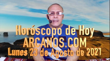HOROSCOPO DE HOY de ARCANOS.COM - Lunes 23 de Agosto de 2021 (L)