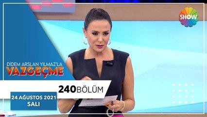 Didem Arslan Yılmaz'la Vazgeçme 240. Bölüm   24 Ağustos 2021