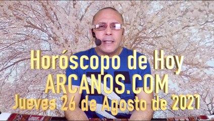 HOROSCOPO DE HOY de ARCANOS.COM - Jueves 26 de Agosto de 2021 (L)