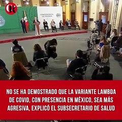 No se ha demostrado que la variante Lambda de COVID, con presencia en México, sea más agresiva, explicó el subsecretario de Salud