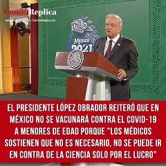 """El presidente López Obrador reiteró que en México no se vacunará contra el COVID-19 a menores de edad porque """"los médicos sostienen que no es necesario. No se puede ir en contra de la ciencia solo por el lucro""""."""
