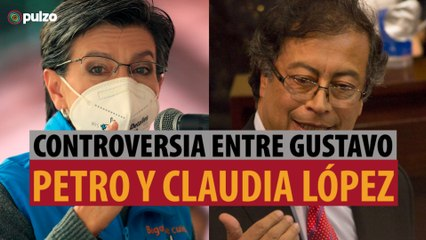 Controversia entre Gustavo Petro y Claudia López   Pulzo