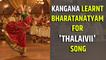 Kangana learnt Bharatanatyam for 'Thalaivii' song