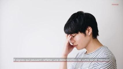 8 signes qui peuvent refléter une détérioration de votre santé mentale