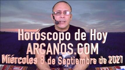 HOROSCOPO DE HOY de ARCANOS.COM - Miércoles 8 de Septiembre de 2021