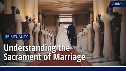 Understanding the Sacrament of Marriage