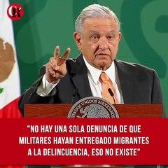 """""""No hay una sola denuncia de que militares hayan entregado migrantes a la delincuencia, eso no existe"""", sostuvo López Obrador en la 'mañanera"""