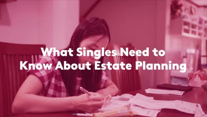 What Singles Need to Know About Estate Planning