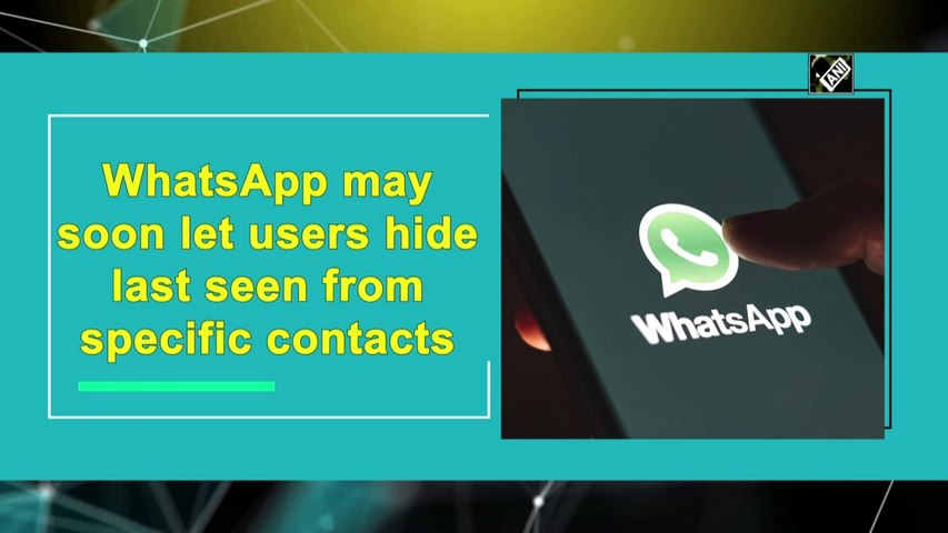 WhatsApp may soon let users hide 'last seen' from specific contacts