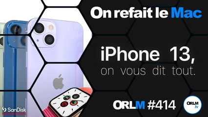 iPhone 13, on vous dit tout ! ⎜ORLM-414