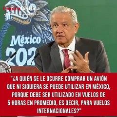 """""""¿A quién se le ocurre comprar un avión que ni siquiera se puede utilizar en México, porque debe ser utilizado en vuelos de 5 horas en promedio, es decir, para vuelos internacionales?""""."""