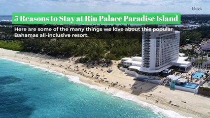 5 Reasons to Stay at Riu Palace Paradise Island
