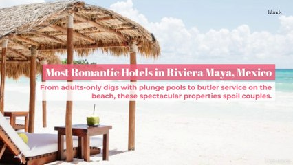 Most Romantic Hotels in Riviera Maya, Mexico