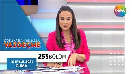 Didem Arslan Yılmaz'la Vazgeçme 253. Bölüm   10 Eylül 2021