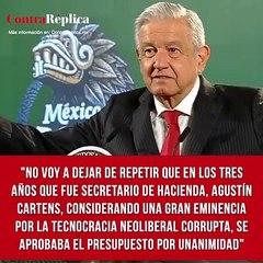 """No voy a dejar de repetir que en los tres años que fue secretario de Hacienda, Agustín Cartens, considerando una gran eminencia por la tecnocracia neoliberal corrupta, se aprobaba el presupuesto por unanimidad"""""""