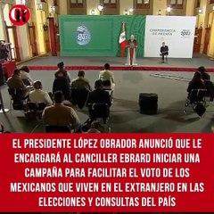 El presidente López Obrador anunció que le encargará al canciller Marcelo Ebrard iniciar una campaña para facilitar el voto de los mexicanos que viven en el extranjero en las elecciones y consultas del país, sin trabas burocráticas y con mecanismos eficac