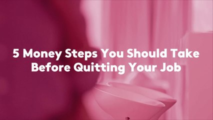 5 Money Steps You Should Take Before Quitting Your Job