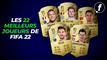 Les 22 meilleurs joueurs de FIFA 22