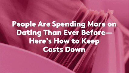 People Are Spending More on Dating Than Ever Before—Here's How to Keep Costs Down