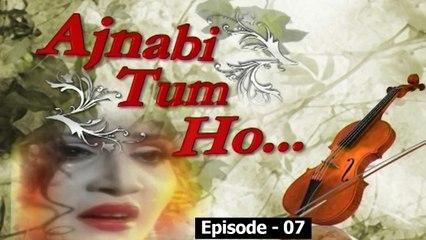 Ajnabi Tum Ho, Episode 07,  Official HD Video, Drama World