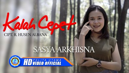Sasya Arkhisna - KALAH CEPET (Official Music Video)