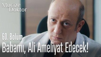 Babamı, Ali ameliyat edecek! - Mucize Doktor 60. Bölüm