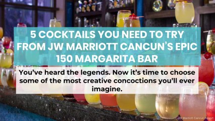 5 Cocktails You Need to Try from JW Marriott Cancun's Epic 150 Margarita Bar