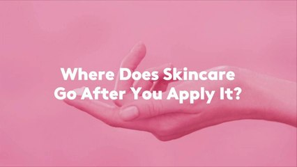 Where Does Skincare Go After You Apply It?