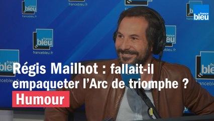 Régis Mailhot : fallait-il empaqueter l'Arc de triomphe ?