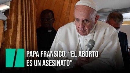 """El papa Francisco: """"El aborto es un homicidio"""" y quien lo practica """"mata"""""""