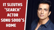 For 2nd day, IT sleuths 'search' actor Sonu Sood's home