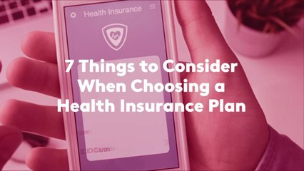 7 Things to Consider When Choosing a Health Insurance Plan