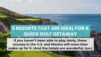 5 Resorts that are Ideal for a Quick Golf Getaway