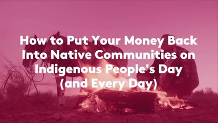 How to Put Your Money Back Into Native Communities on Indigenous People's Day (and Every D