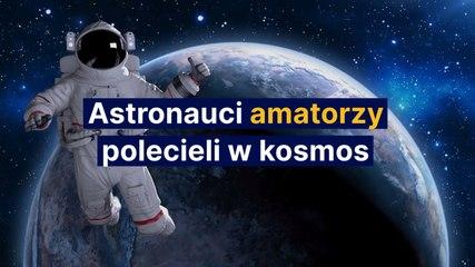 Astronauci amatorzy polecieli w kosmos
